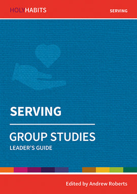 Holy Habits Group Studies: Serving: Leader's Guide