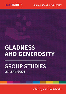 Holy Habits Group Studies: Gladness and Generosity: Leader's Guide