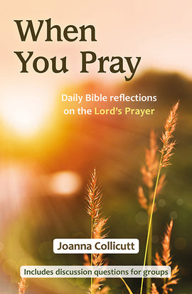 When You Pray: Daily Bible reflections on the Lord's Prayer
