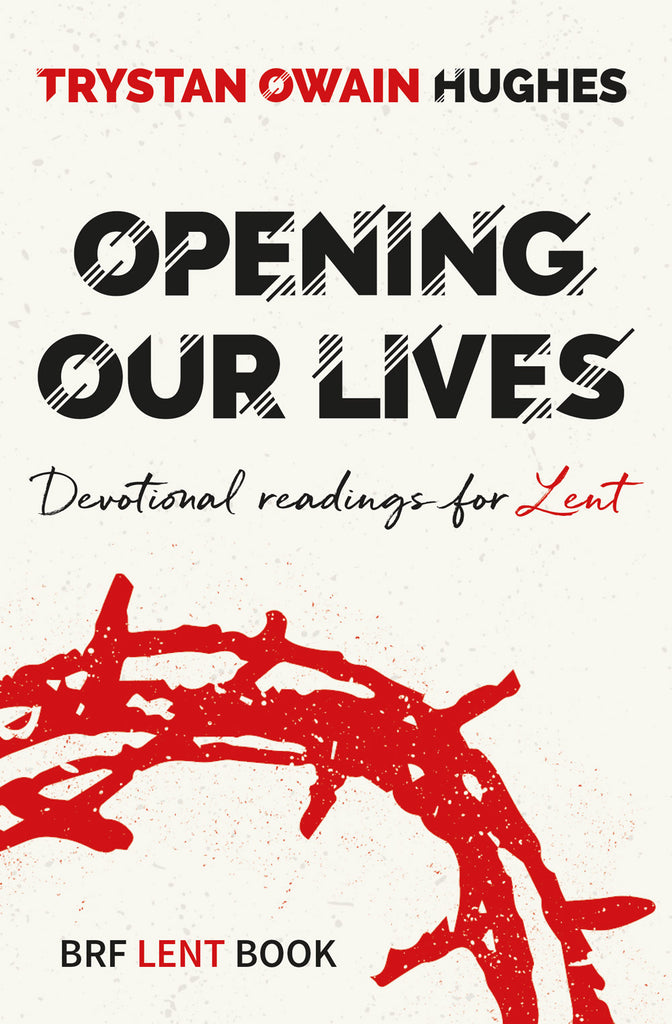 Opening Our Lives: Devotional readings for Lent