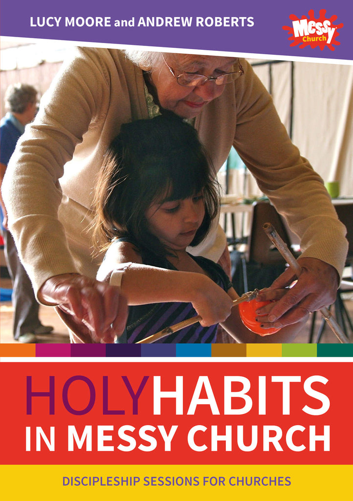 Holy Habits in Messy Church: Discipleship sessions for churches