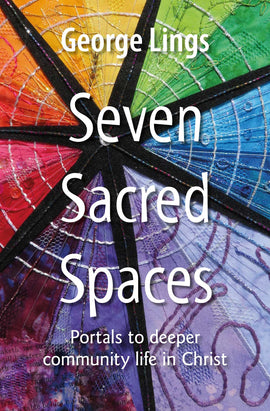 Seven Sacred Spaces: Portals to deeper community life in Christ