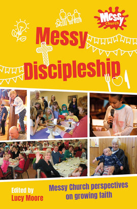 Messy Discipleship: Messy Church perspectives on growing faith