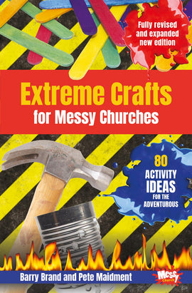 Extreme Crafts for Messy Churches: 80 activity ideas for the adventurous