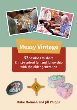 Messy Vintage: 52 sessions to share Christ-centred fun and fellowship with the older generation