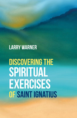 Discovering the Spiritual Exercises of Saint Ignatius