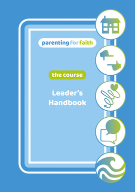 Parenting for Faith: The Course - Leader's Handbook
