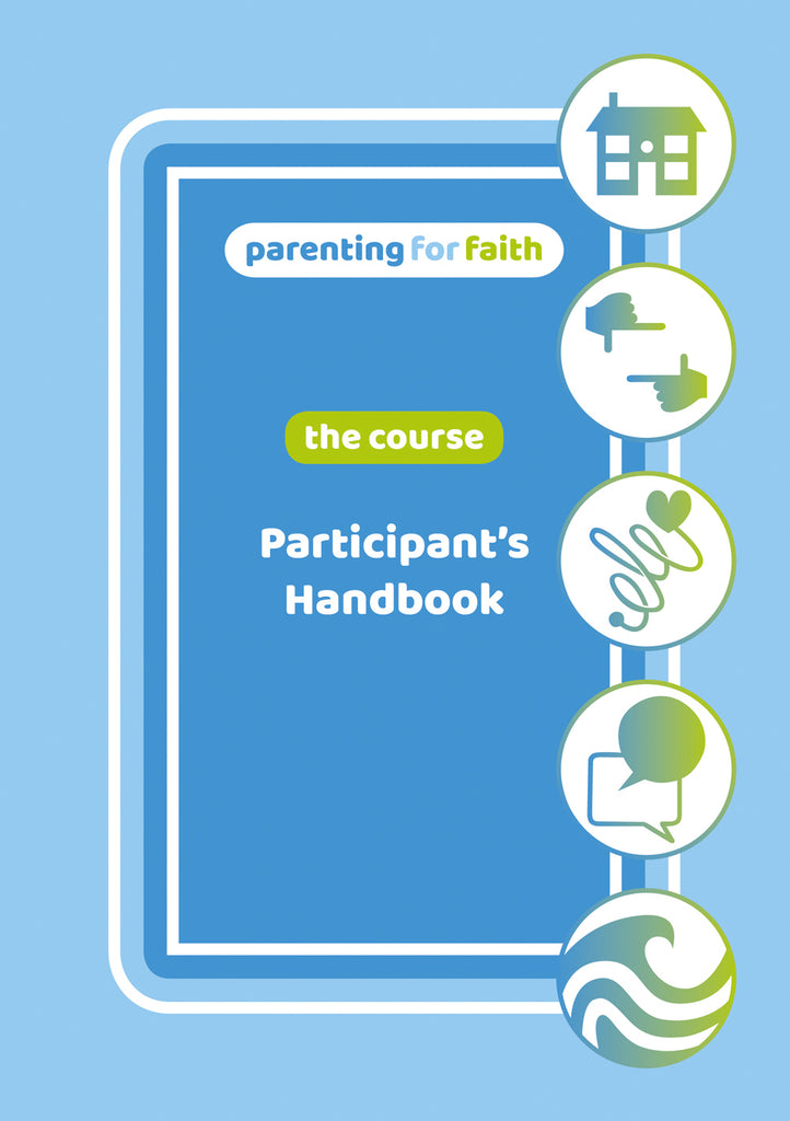 Parenting for Faith: The Course - Participant's Handbook