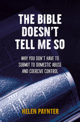 The Bible Doesn't Tell Me So: Why you don't have to submit to domestic abuse and coercive control