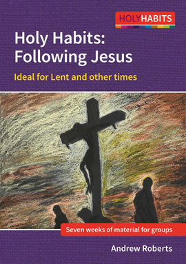 Holy Habits Following Jesus: Ideal for Lent and other times