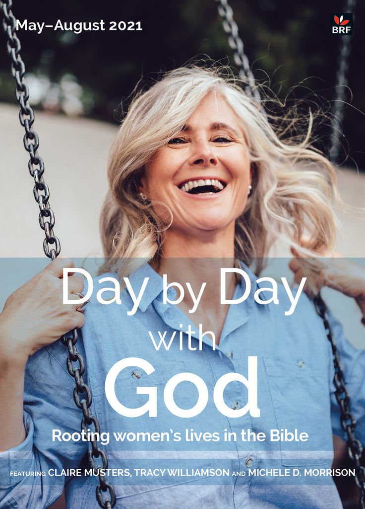 Day by Day with God May-August 2021: Rooting women's lives in the Bible