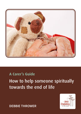 A Carer's Guide: How to help someone spiritually towards the end of life
