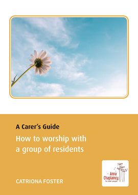 A Carer's Guide: How to worship with a group of residents