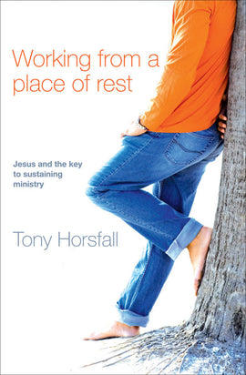 Working from a Place of Rest: Jesus and the key to sustaining ministry