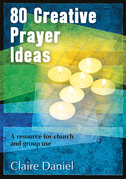 80 Creative Prayer Ideas: A resource for church and group use