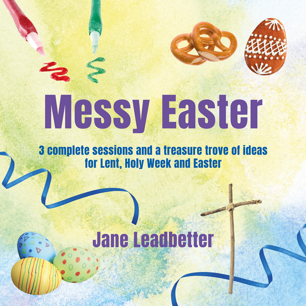 Messy Easter: 3 complete sessions and a treasure trove of craft ideas for Lent, Holy Week and Easter
