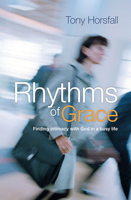 Rhythms of Grace: Finding intimacy with God in a busy life