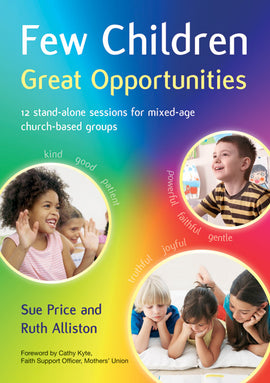 Few Children Great Opportunities: 12 stand-alone sessions for mixed-age church-based groups