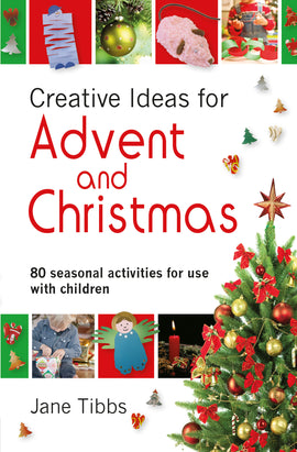 Creative Ideas for Advent and Christmas: 80 seasonal activities for use with children