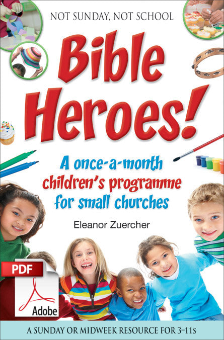Not Sunday, Not School Bible Heroes! A once-a-month children's programme for small churches