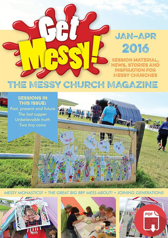 Get Messy! January - April 2016: Session material, news, stories and inspiration for the Messy Church community