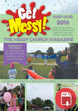 Get Messy! May - August 2016: Session material, news, stories and inspiration for the Messy Church community