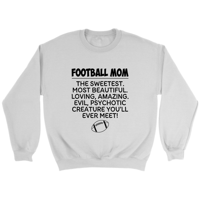 Football Mom The Sweetest Most Beautiful Loving Amazing Evil Psychotic Creature You'll Ever Meet Sweatshirts-T-shirt-Crewneck Sweatshirt-White-S-Itees Global