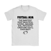 Football Mom The Sweetest Most Beautiful Loving Amazing Evil Psychotic Creature You'll Ever Meet Sweatshirts-T-shirt-Gildan Womens T-Shirt-White-S-Itees Global