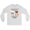 A Woman Can Not Survive On Coffee Alone She Also Needs A Pug Love Dogs Shirts-T-shirt-Gildan Long Sleeve Tee-White-S-Geek Mundo Store