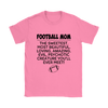 Football Mom The Sweetest Most Beautiful Loving Amazing Evil Psychotic Creature You'll Ever Meet Sweatshirts-T-shirt-Gildan Womens T-Shirt-Azalea-S-Itees Global