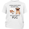 A Woman Can Not Survive On Coffee Alone She Also Needs A Pug Love Dogs Shirts-T-shirt-District Youth Shirt-White-XS-Geek Mundo Store