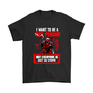Deadpool I Want To Be A Nice Person But Everyone Is Just So Stupid Shirts-T-shirt-Gildan Mens T-Shirt-Black-S-Itees Global