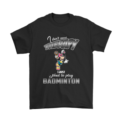 I Do Not Need Therapy I Just Need To Play Baminton Sports Shirts-T-shirt-Gildan Mens T-Shirt-Black-S-Geek Mundo Store