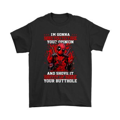 I'm Gonna Need You To Take Your Opinion And Shove It Way Up Inside Your Butthole Deadpool Shirts-T-shirt-Gildan Mens T-Shirt-Black-S-Itees Global