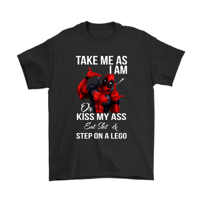 Take Me As I Am Or Kiss My Ass Eat Shit & Step On A Lego Deadpool Shirts-T-shirt-Gildan Mens T-Shirt-Black-S-Geek Mundo Store