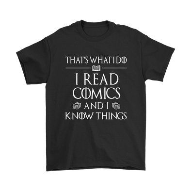 That's What I Do I Read Comics And I Know Things Game Of Thrones Shirts-T-shirt-Gildan Mens T-Shirt-Black-S-Itees Global