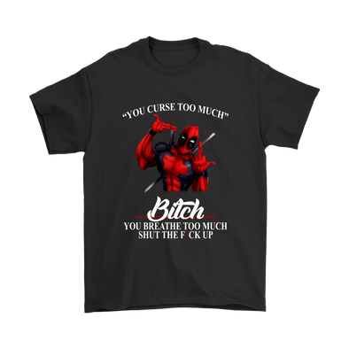 You Curse Too Much Bitch You Breathe Too Much Shut The Fuck Up Deadpool Shirts-T-shirt-Gildan Mens T-Shirt-Black-S-Geek Mundo Store