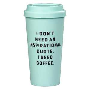 Travel Mug - I Don't Need An Inspirational Quote