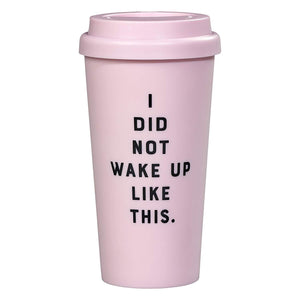 Travel Mug - I Did Not Wake Up Like This