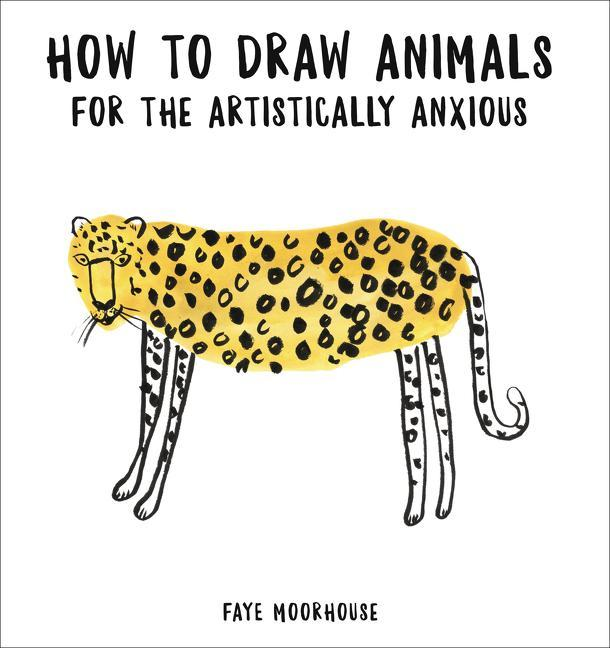 HARPER COLLINS How To Draw Animals For The Artistically Anxious