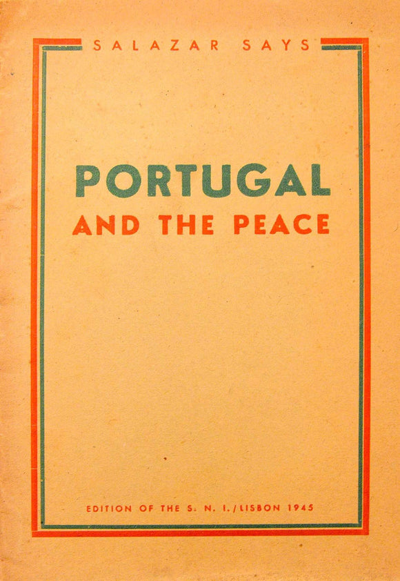 SALAZAR SAYS — PORTUGAL AND THE PEACE