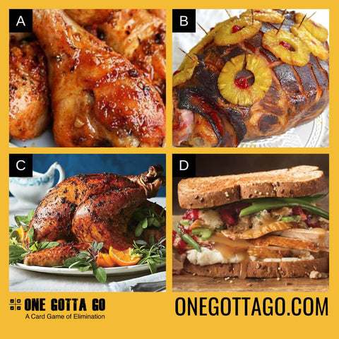 One Gotta Go - Thanksgiving - Baked Chicken, Baked Ham, Turkey, Turkey Sandwich