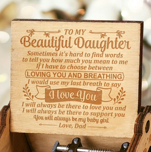 Dad to Daughter - You Will Always Be My Baby Girl - Engraved Music Box