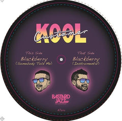 Kool Customer - Blackberry (Somebody Told Me) 7-Inch
