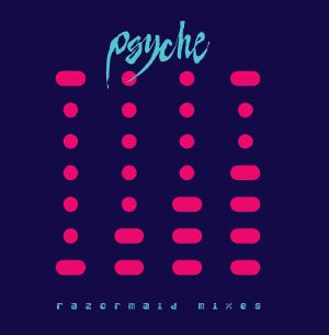 Psyche - Razormaid Remixes EP