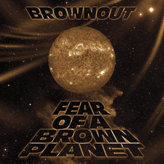 Brownout - Fear of A Brown Planet LP