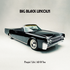 Big Black Lincoln - Pimpin' Life / All Of You 7-Inch