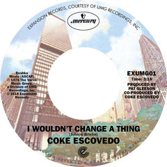 Coke Escovedo - I Wouldn't Change A Thing 7-Inch
