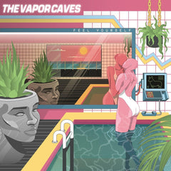 The Vapor Caves - Feel Yourself LP