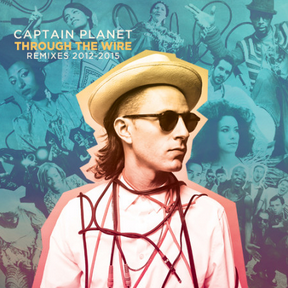 Captain Planet - Through The Wire Remixes 2012-2015 2LP